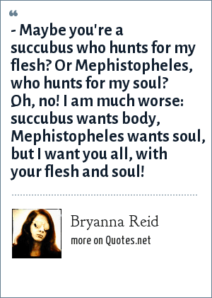 Bryanna Reid Maybe Youre A Succubus Who Hunts For My Flesh Or