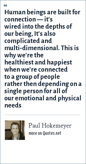 Paul Hokemeyer Human Beings Are Built For Connection Its Wired