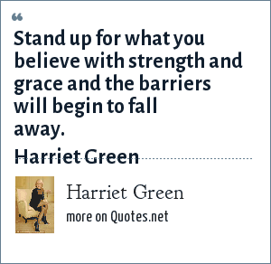 Harriet Green Stand Up For What You Believe With Strength And Grace