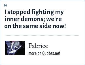 Fabrice I Stopped Fighting My Inner Demons Were On The Same Side Now