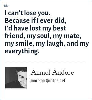Anmol Andore I Cant Lose You Because If I Ever Did Id Have Lost