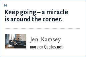 Jen Ramsey: Keep going – a miracle is around the corner.