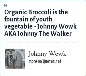 Johnny Wowk Organic Broccoli Is The Fountain Of Youth Vegetable