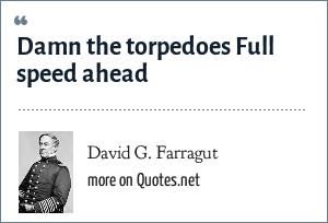 David G. Farragut: Damn the torpedoes Full speed ahead