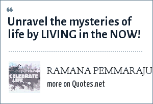 Ramana Pemmaraju Unravel The Mysteries Of Life By Living In The Now