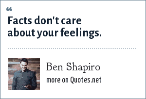 Ben Shapiro: Facts don't care about your feelings.