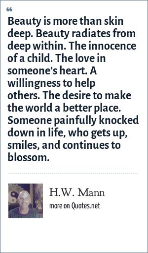 H W  Mann: Beauty is more than skin deep  Beauty radiates from deep