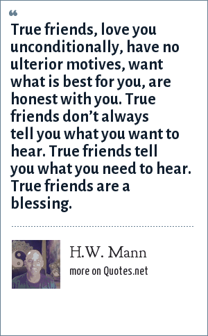 Hw Mann True Friends Love You Unconditionally Have No Ulterior