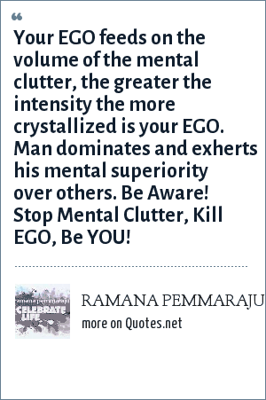 ramana pemmaraju your ego feeds on the volume of the mental