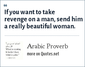 Arabic Proverb If You Want To Take Revenge On A Man Send
