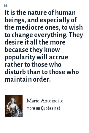 Marie Antoinette It Is The Nature Of Human Beings And Especially