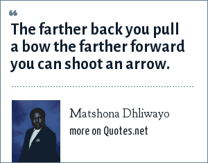 Matshona Dhliwayo The Farther Back You Pull A Bow The Farther