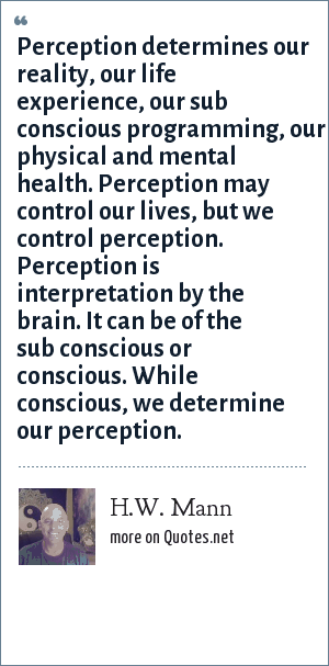 H W Mann Perception Determines Our Reality Our Life Experience