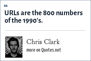 Chris Clark: URLs are the 800 numbers of the 1990's.