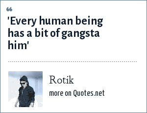 Rotik: 'Every human being has a bit of gangsta him'