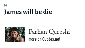 Farhan Qureshi: James will be die