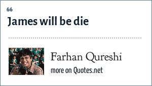 Farhan Qureshi: James will be die