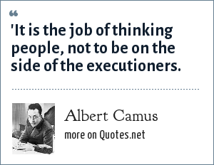 Albert Camus: 'It is the job of thinking people, not to be on the side of the executioners.