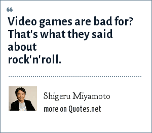 shigeru miyamoto video games are bad for that s what they said