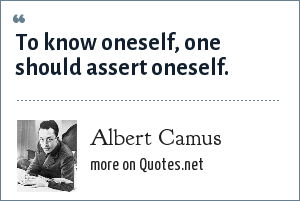 Albert Camus: To know oneself, one should assert oneself.