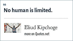 Eliud Kipchoge: No human is limited.