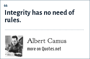 Albert Camus: Integrity has no need of rules.
