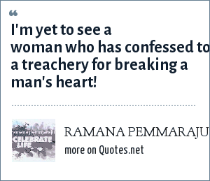 RAMANA PEMMARAJU: I'm yet to see a woman who has confessed to a treachery for breaking a man's heart!