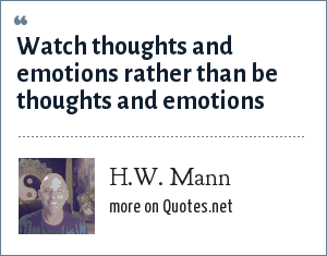 H.W. Mann: Watch thoughts and emotions rather than be thoughts and emotions