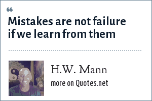 H.W. Mann: Mistakes are not failure if we learn from them