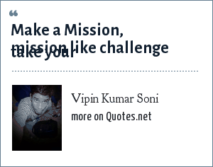 Vipin Kumar Soni: Make a Mission, take your  mission like challenge