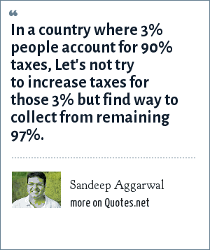 Sandeep Aggarwal: In a country where 3% people account for 90% taxes, Let's not try to increase taxes for those 3% but find way to collect from remaining 97%.