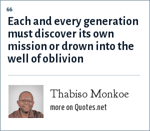 Thabiso Monkoe: Each and every generation must discover its own mission or drown into the well of oblivion