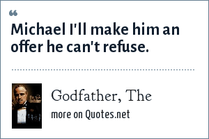 Godfather, The: Michael I'll make him an offer he can't refuse.