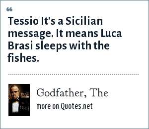 Godfather, The: Tessio It's a Sicilian message. It means Luca Brasi sleeps with the fishes.