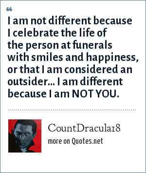 Countdracula18 I Am Not Different Because I Celebrate The Life Of