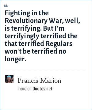 Revolutionary War Quotes   Francis Marion Fighting In The Revolutionary War Well Is