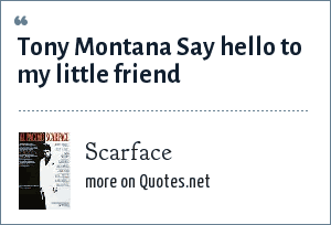 Scarface: Tony Montana Say hello to my little friend