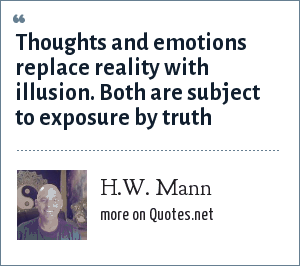 Hw Mann Thoughts And Emotions Replace Reality With Illusion Both