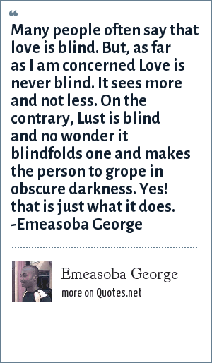 Emeasoba George Many People Often Say That Love Is Blind But As