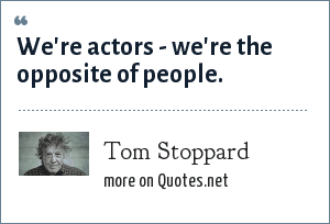 Tom Stoppard: We're actors - we're the opposite of people.