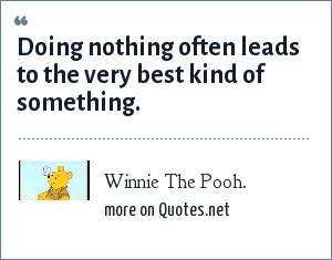 Winnie The Pooh Doing Nothing Often Leads To The Very Best Kind Of