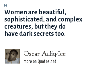 Oscar Auliq-Ice: Women are beautiful, sophisticated, and ...