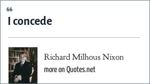 Richard Milhous Nixon: I concede