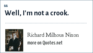 Richard Milhous Nixon: Well, I'm not a crook.