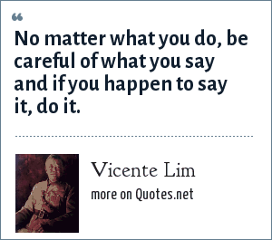 Vicente Lim: No matter what you do, be careful of what you ...