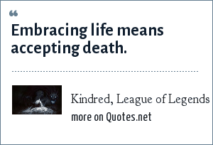 Kindred League Of Legends Embracing Life Means Accepting Death
