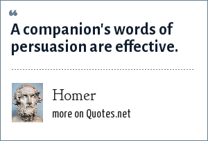 Homer: A companion's words of persuasion are effective.