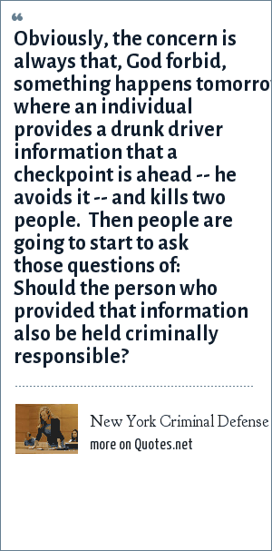 New York Criminal Defense Attorney Julie Rendelman Obviously The Concern Is Always That God Forbid Something Happens Tomorrow Where An Individual Provides A Drunk Driver Information That A Checkpoint Is Ahead