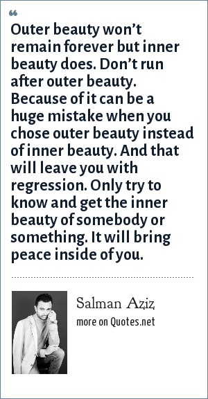Salman Aziz Outer Beauty Won T Remain Forever But Inner Beauty Does Don T Run After Outer Beauty Because Of It Can Be A Huge Mistake When You Chose Outer Beauty Instead Of Inner