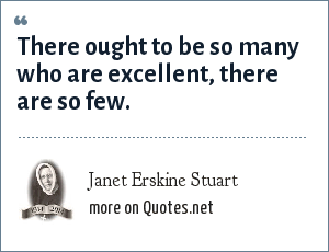 Janet Erskine Stuart: There ought to be so many who are excellent, there are so few.